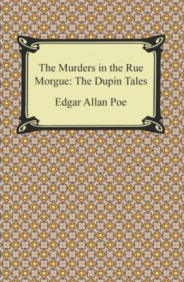 The Murders in the Rue Morgue: The Dupin Tales - Эдгар Аллан По