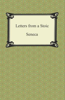 Letters from a Stoic (The Epistles of Seneca) - Seneca