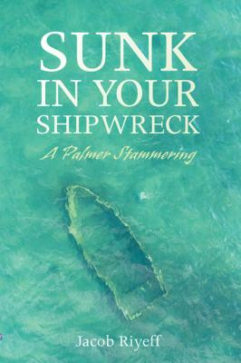 Sunk in Your Shipwreck - Jacob Riyeff