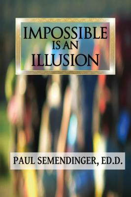 Impossible is an Illusion - Paul Semendinger