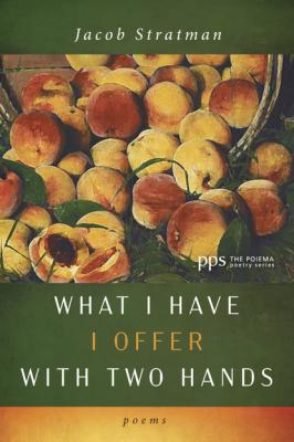 What I Have I Offer with Two Hands - Jacob Stratman Poiema Poetry Series