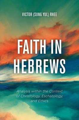 Faith in Hebrews - Victor (Sung Yul) Rhee