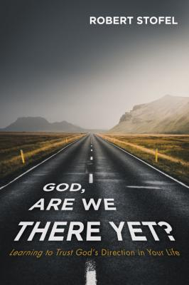 God, Are We There Yet? - Robert Stofel
