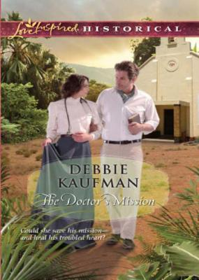 The Doctor's Mission - Debbie Kaufman Mills & Boon Love Inspired Historical