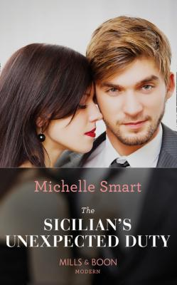 The Sicilian's Unexpected Duty - Michelle Smart Mills & Boon Modern