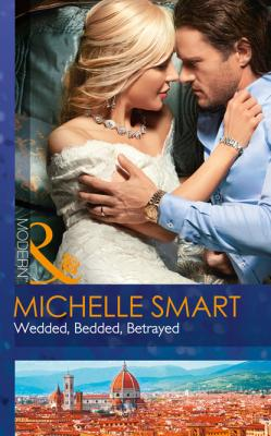 Wedded, Bedded, Betrayed - Michelle Smart Mills & Boon Modern