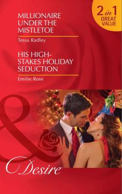 Millionaire Under the Mistletoe / His High-Stakes Holiday Seduction - Emilie Rose Mills & Boon Desire