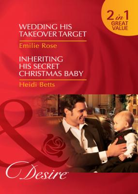 Wedding His Takeover Target / Inheriting His Secret Christmas Baby - Emilie Rose Mills & Boon Desire