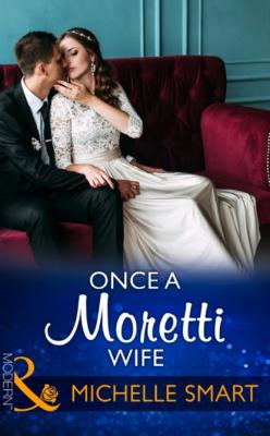 Once A Moretti Wife - Michelle Smart Mills & Boon Modern