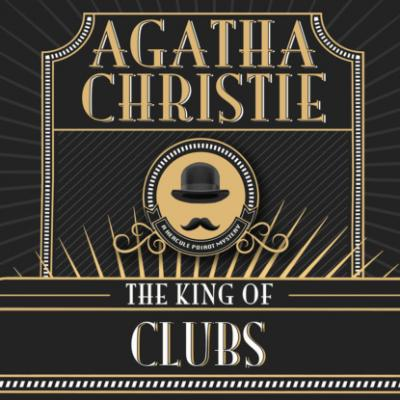 Hercule Poirot, The King of Clubs (Unabridged) - Agatha Christie