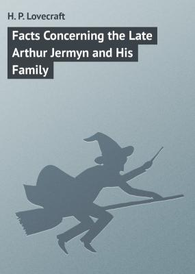 Facts Concerning the Late Arthur Jermyn and His Family - H. P. Lovecraft